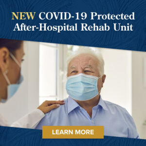 New COVID-19 Protected After-Hospital Rehab Unit