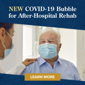 NEW COVID-19 Bubble for After-Hospital Rehab